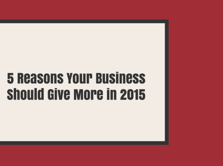 5 Reasons Your Business Should Give More in 2015