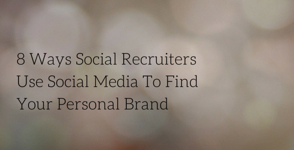 8 Ways Social Recruiters Use Social Media To F