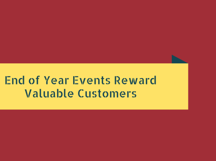 End of Year Events Reward Valuable Customers