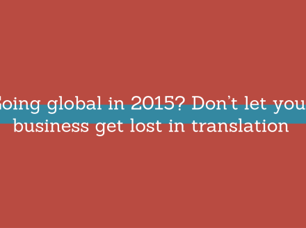Going global in 2015? Don't let your business get lost in translation