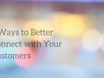 9 Ways to Better Connect with Your Customers