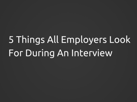 5 Things All Employers Look For During An Interview