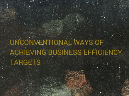 Unconventional Ways Of Achieving Business Efficiency Targets