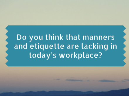 Etiquette and Ethics: A Growing Problem in the Workplace