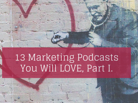 13 Marketing Podcasts You Will Love, Part 1.