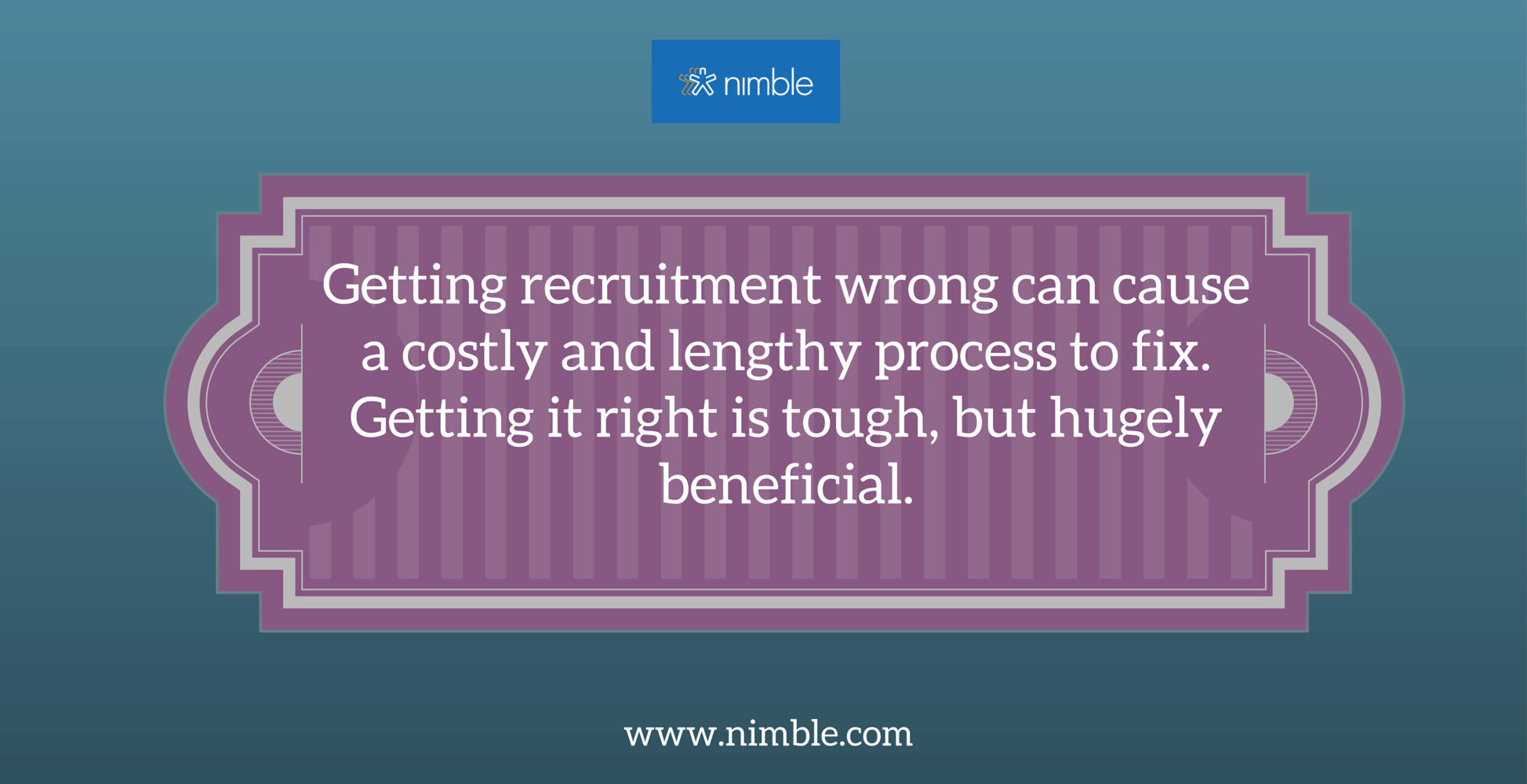 Getting recruitment wrong can cause a (1)