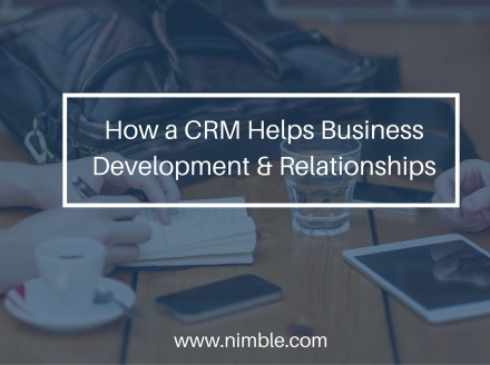How a CRM Helps Business Development and Business Relationships