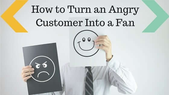 How to Turn an Angry Customer Into a Fan