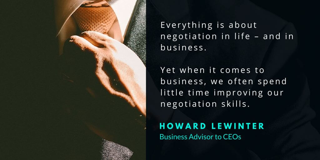 Everything is about negotiation in life – and in business. Yet when it comes to business, we often spend little time improving our negotiation skills.