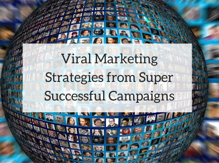 Viral Marketing Strategies from Super Successful Campaigns