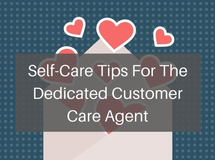 Self-Care Tips For The Dedicated Customer Care Agent