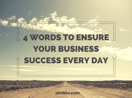4 Words To Ensure Your Business Success Every Day