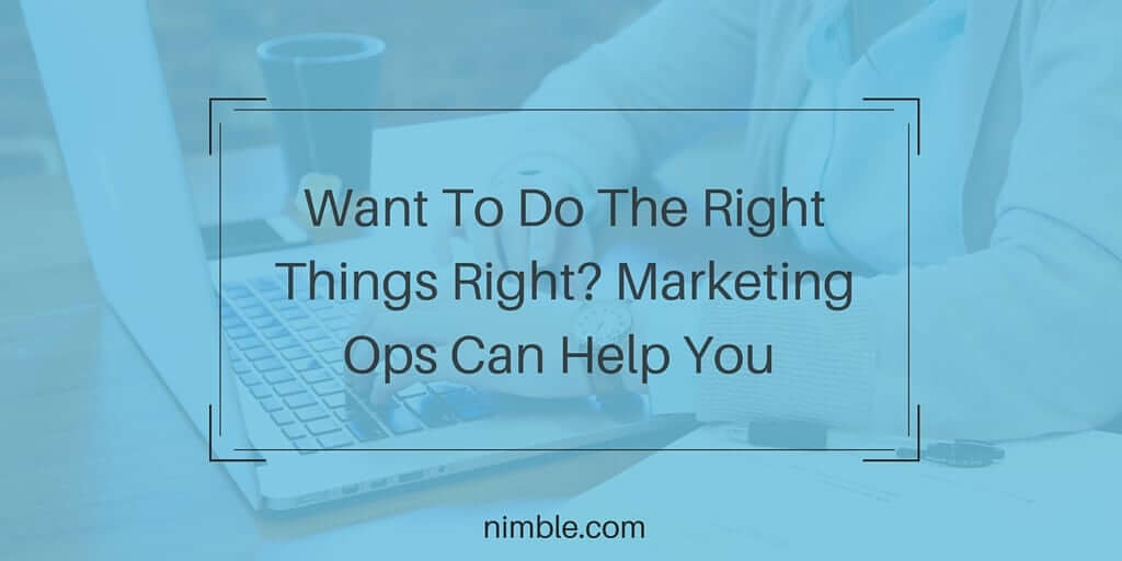 Want To Do The Right Things Right- Marketing Ops Can Help You