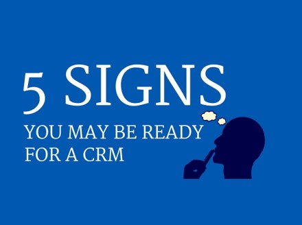 5 Signs You Just May Be Ready For A CRM