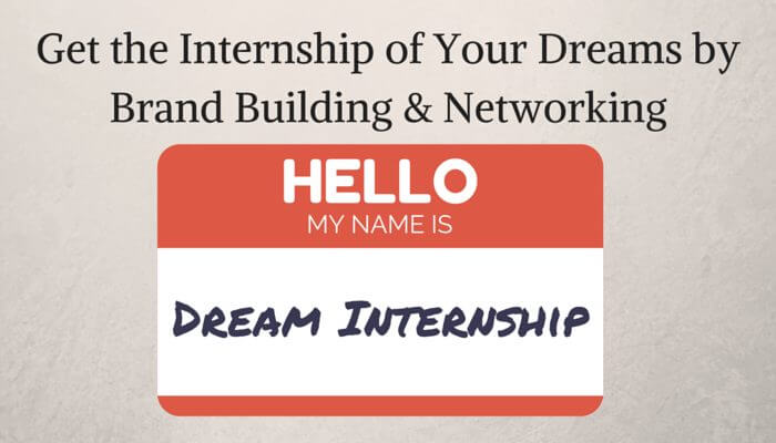 Get the Internship of Your Dreams by Brand Building & Networking