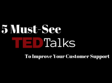 5 Must-See TED Talks To Improve Your Customer Support
