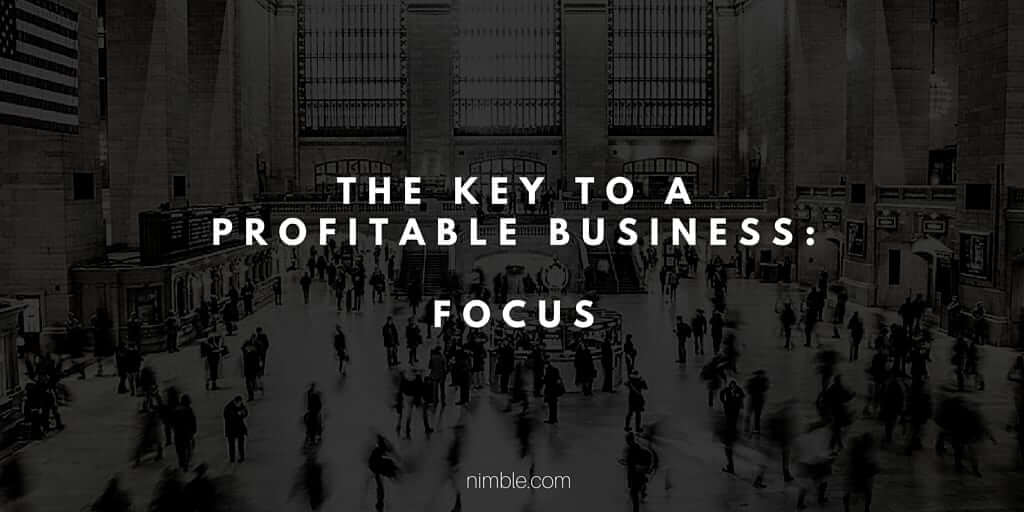 The key to a profitable business is- Focus. (1)