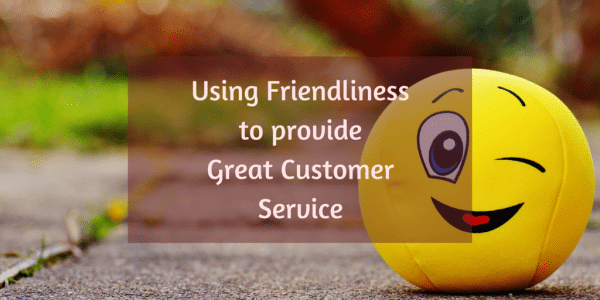 Using Friendliness to Provide Great Customer Service