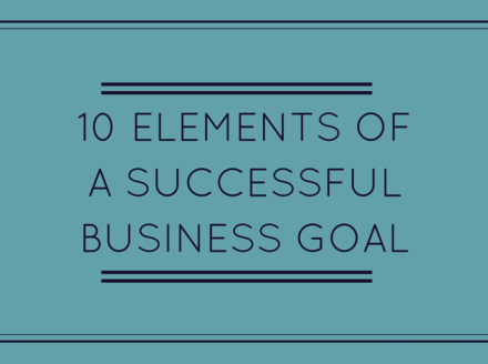 10 Elements Of A Successful Business Goal