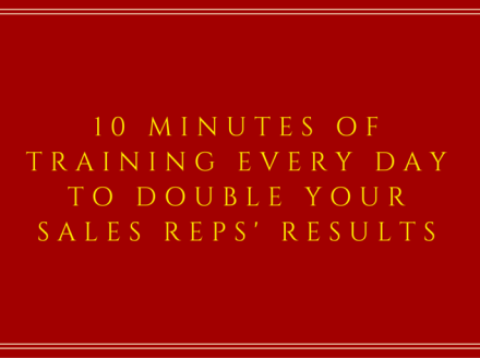 10 Minutes of Training Every Day to Double Your Sales Reps' Results