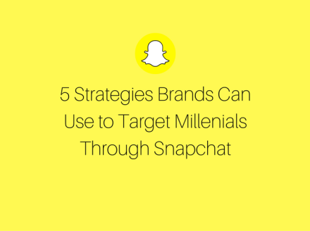 5 Strategies Brands Can Use to Target Millenials Through Snapchat