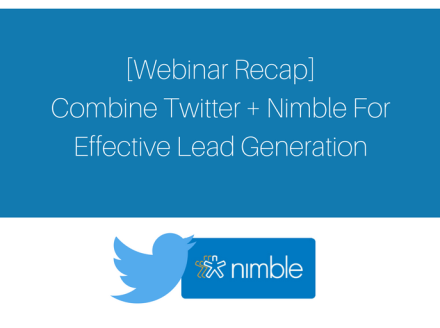 [Webinar Recap] Combine Twitter + Nimble for Effective Lead Generation