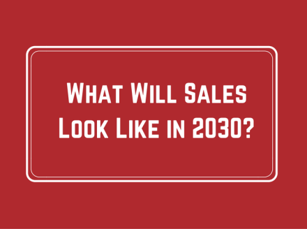 What Will Sales Look Like in 2030?