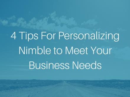 4 Tips For Personalizing Nimble to Meet Your Business Needs