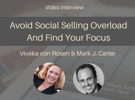 How To Avoid Social Selling Overload And Find Your Focus [Video Interview]