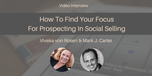How To Find Your Focus For Prospecting In Social Selling – A Video Interview