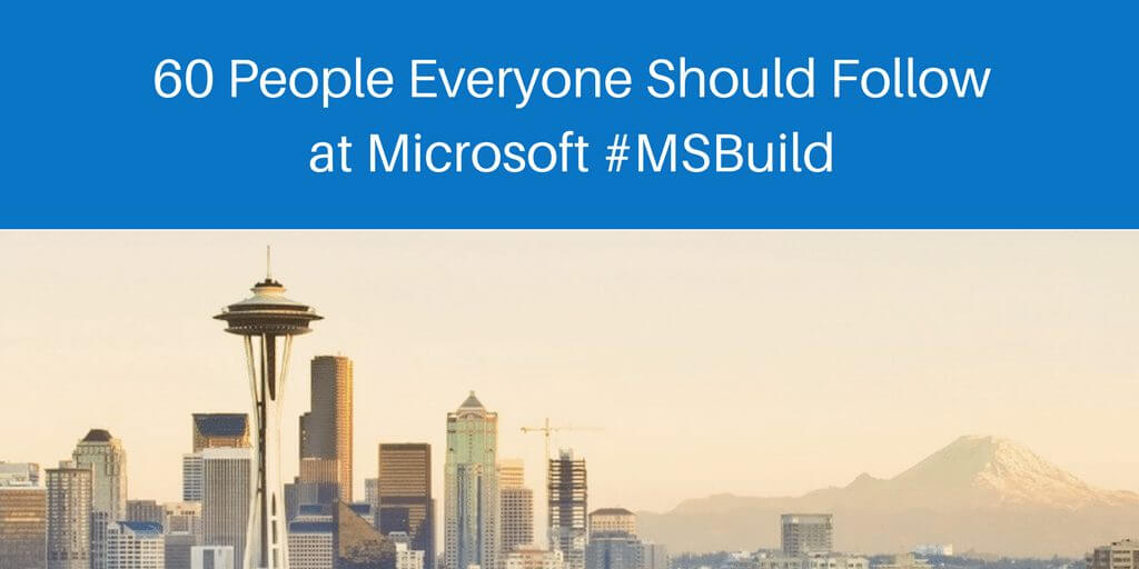 60 People Everyone Should Follow at Microsoft #MSBuild
