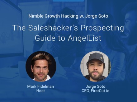 The Saleshacker's Prospecting Guide to AngelList Nimble Growth Hacking w. Jorge Soto