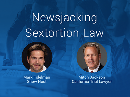 Newsjacking Sextortion Law – Nimble PR Hacking w. Trial Lawyer Mitch Jackson