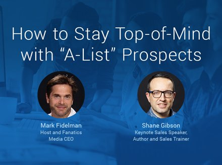 "How to Stay Top-of-Mind with ""A-List"" Prospects: Nimble Sales Hacks w. Shane Gibson"