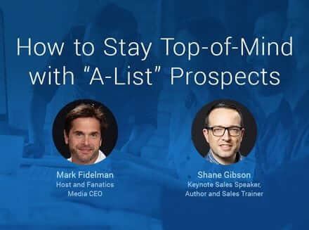 Sales Tips On How To Stay Top Of Mind With A List Prospects