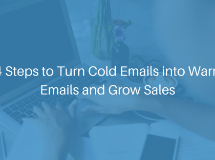 4 Steps to Turn Cold Emails into Warm Emails and Grow Sales