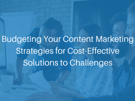 Budgeting Your Content Marketing Strategies for Cost-Effective Solutions to Challenges