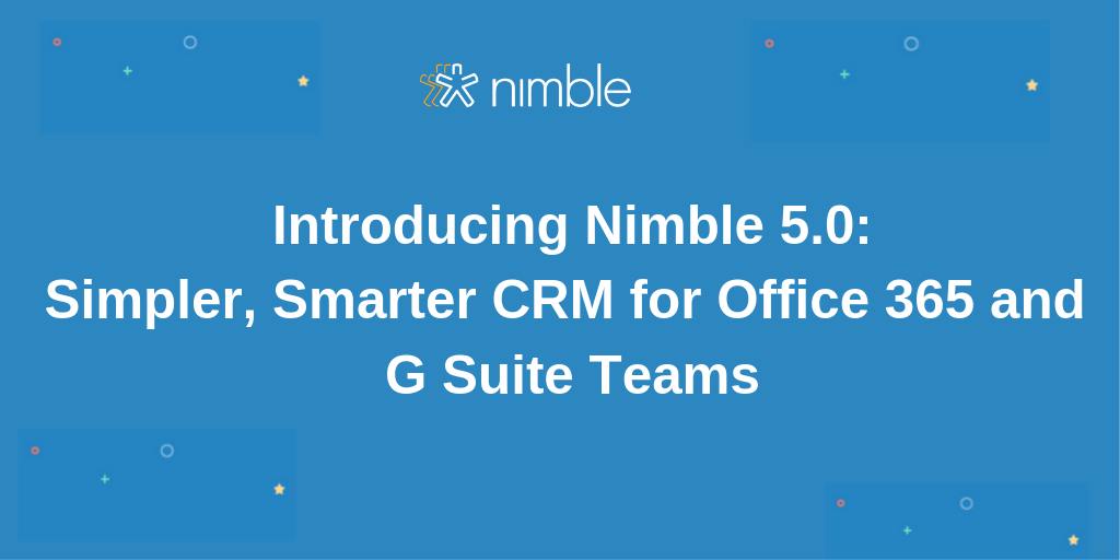 Introducing Nimble 5.0 – Simple, Smart CRM for Office 365 and G Suite Teams